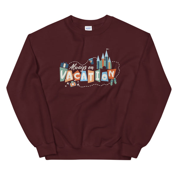 Always on Vacation Sweatshirt Disney Parks Travel Sweatshirt