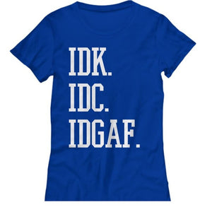 "Oh My Goodness  ""IDK IDC IDGAF"" T-Shirt"