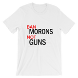 Ban Morons. Not Guns. T-Shirt