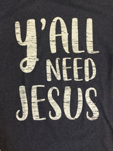 Y'all Need Jesus Tee