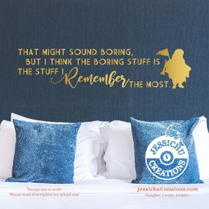 That Might Sound Boring But I Think The Stuff - Up Inspired Disney Quote Wall Vinyl Decal Decals