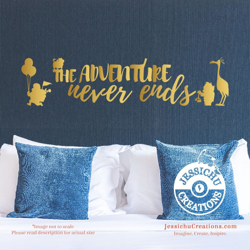 The Adventure Never Ends - Up Inspired Disney Quote Wall Vinyl Decal Decals