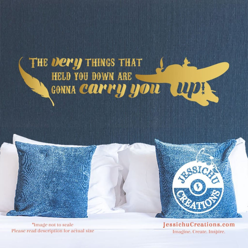 The Very Thing That Held You Down Are Gonna Carry Up! - Dumbo Inspired Disney Quote Vinyl Decal Decals