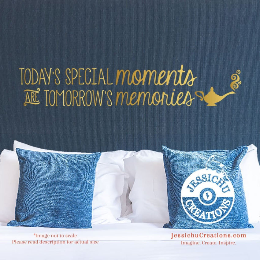 Today?S Special Moments Are Tomorrow?S Memories - Aladdin 2 Inspired Disney Quote Vinyl Decal Decals