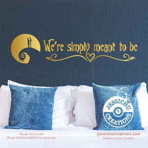 We?Re Simply Meant To Be - Nightmare Before Christmas Inspired Disney Quote Wall Vinyl Decal Decals