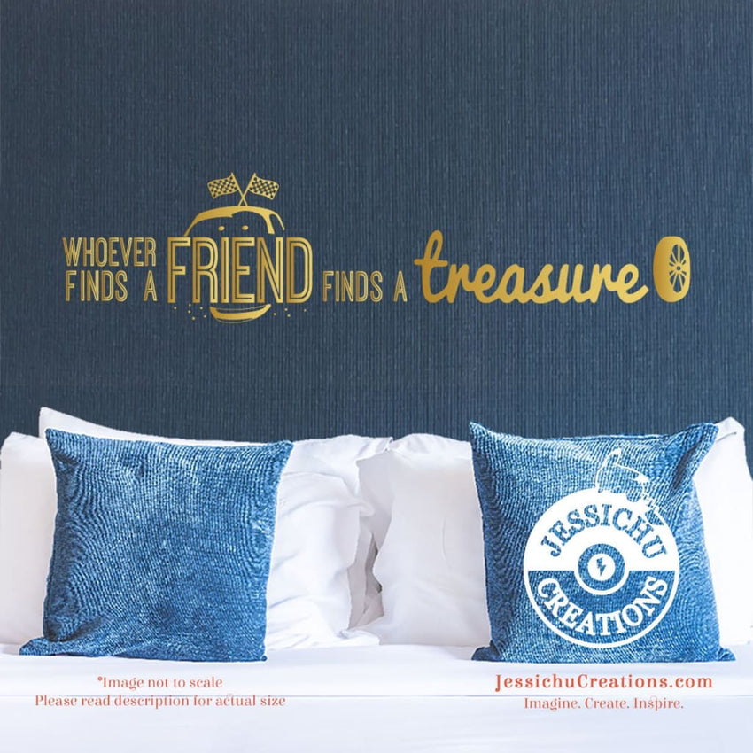 Whoever Finds A Friend Treasure - Cars 2 Inspired Disney Quote Wall Vinyl Decal Decals