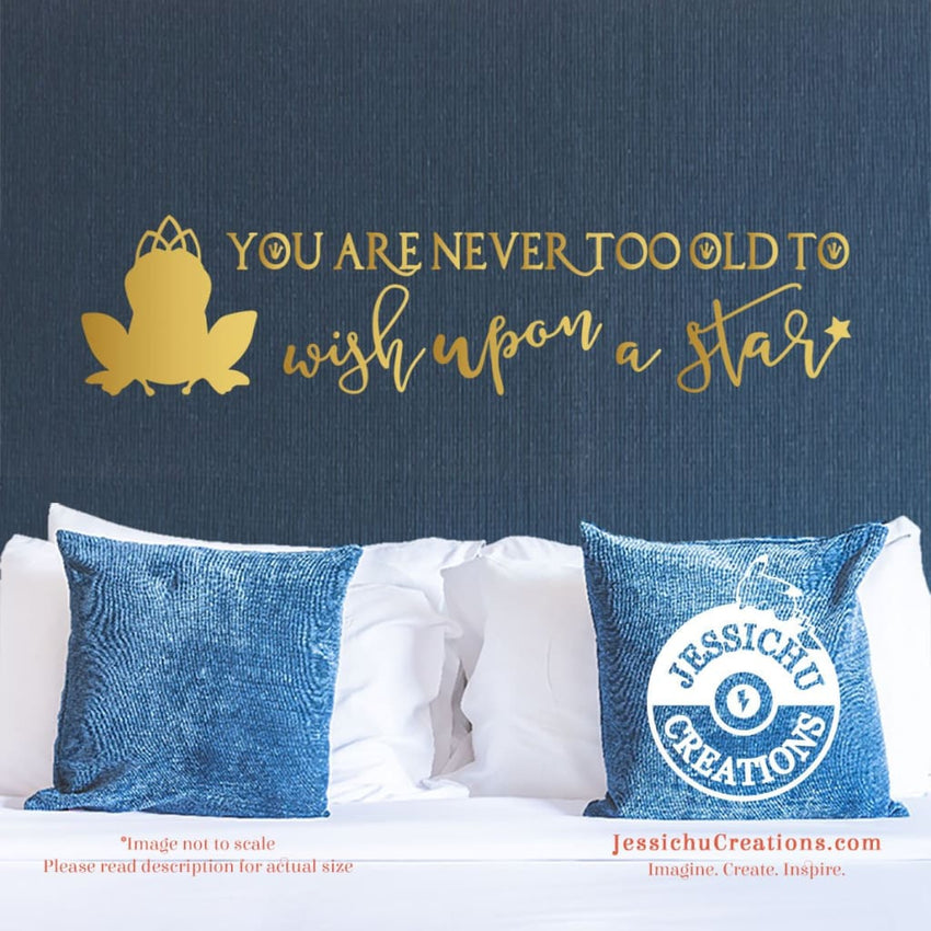 You Are Never Too Old To Wish Upon A Star - Princess And The Frog Inspired Disney Quote Vinyl Decal Decals