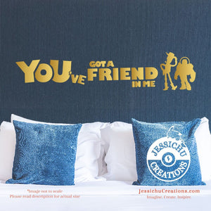 You've Got A Friend In Me - Toy Story Inspired Disney Quote Wall Vinyl Decal Decals