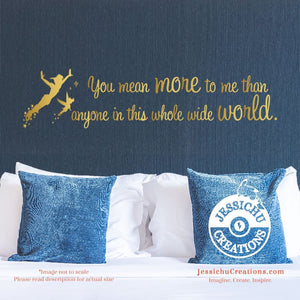 You Mean More To Me Than Anyone - Peter Pan Inspired Disney Quote Wall Vinyl Decal Decals