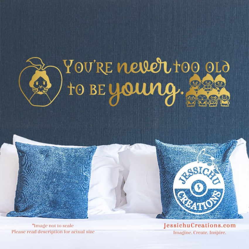 You're Never Too Old To Be Young - Snow White Inspired Disney Quote Wall Vinyl Decal Decals