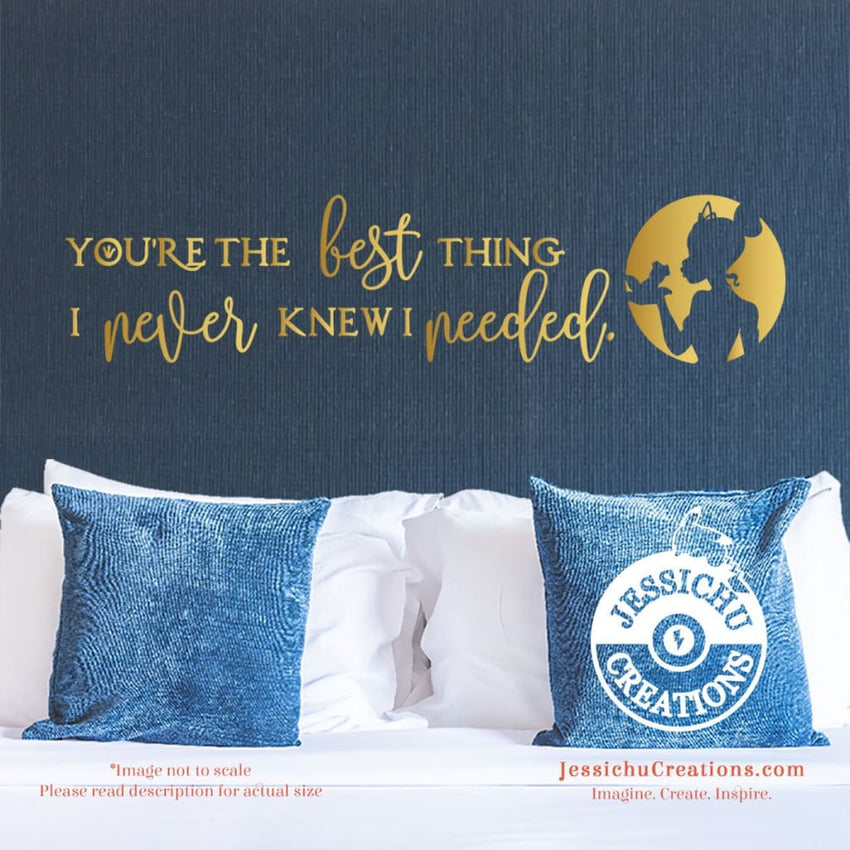 You're The Best Thing I Never Knew Needed - Princess And Frog Inspired Disney Quote Vinyl Decal Decals