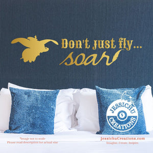 Don?T Just Fly? Soar - Dumbo Inspired Disney Quote Wall Vinyl Decal Decals