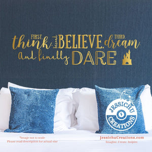 First Think. Second Believe. Third Dream. And Finally Dare. - Walt Disney Inspired Vinyl Decal Decals