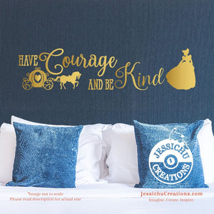 Have Courage And Be Kind - Cinderella Inspired Disney Quote Wall Vinyl Decal Decals