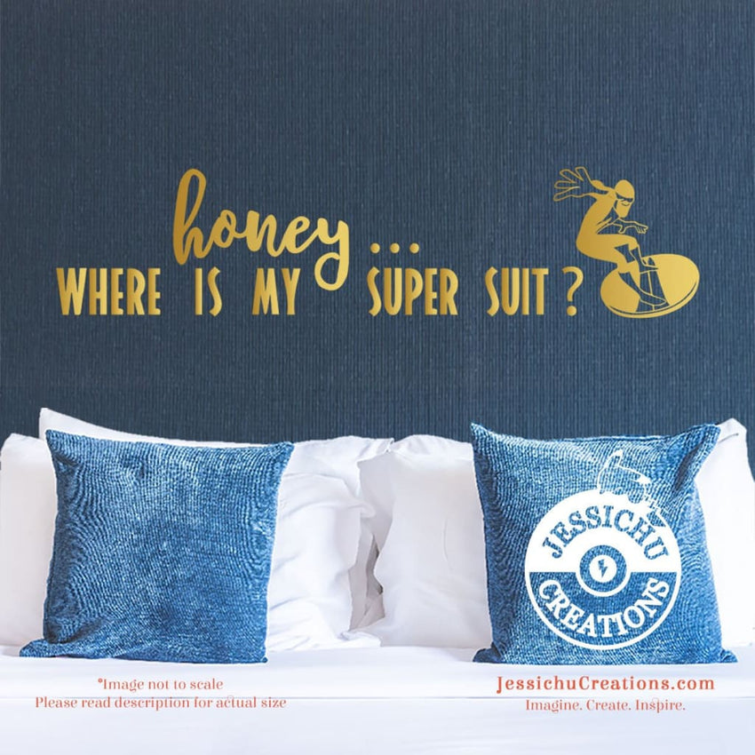 Honey? Where Is My Super Suit? - The Incredibles Inspired Disney Quote Wall Vinyl Decal Decals