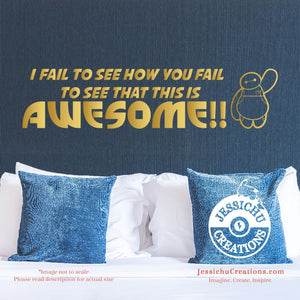 I Fail To See How You That This Is Awesome - Big Hero 6 Inspired Disney Quote Decal Decals