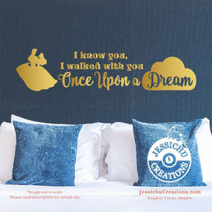 I Know You Walked With Once Upon A Dream - Sleeping Beauty Inspired Disney Vinyl Decal Decals