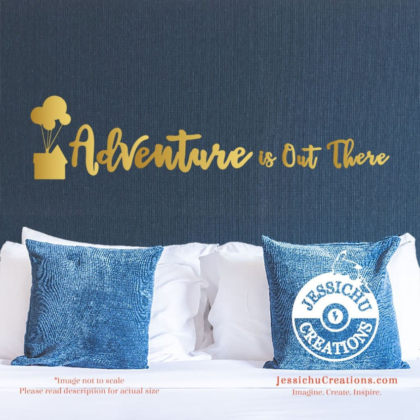 Adventure Is Out There - Up Inspired Disney Quote Wall Vinyl Decal Decals