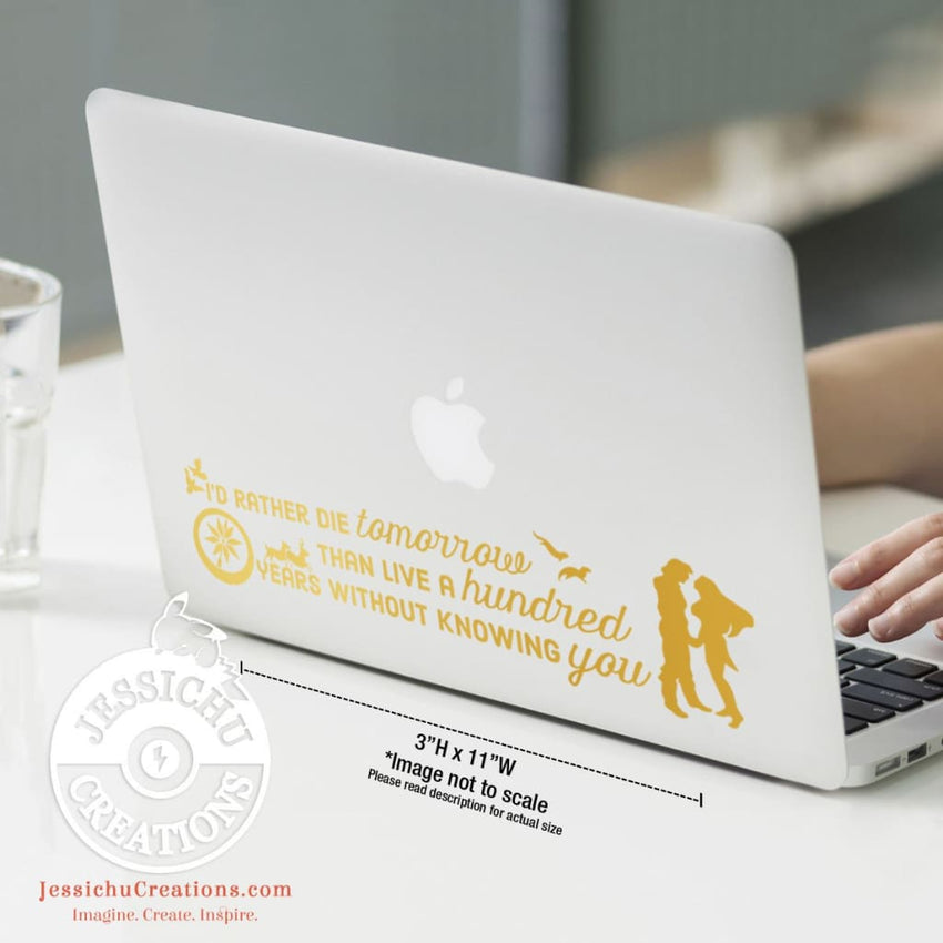 I'd Rather Die Tomorrow Than Live A Hundred Years Without Knowing You - Pocahontas Inspired Decal Decals