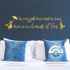 In Every Job That Must Be Done - Mary Poppins Inspired Disney Quote Wall Vinyl Decal Decals