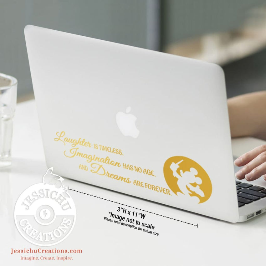 Laughter Is Timeless Imagination Has No Age Dreams Are Forever - Walt Disney Inspired Decal Decals