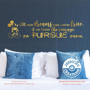 All Our Dreams Can Come True If We Have The Courage To Pursue Them. - Walt Disney Inspired Decal Decals