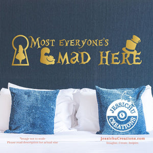 Most Everyone's Mad Here - Alice In Wonderland Inspired Disney Quote Wall Vinyl Decal Decals
