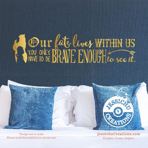 Our Fate Lives Within Us You Only Have To Be Brave Enough See It. - Inspired Disney Decal Decals