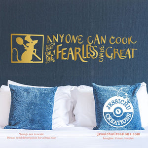 Anyone Can Cook But Only The Fearless Be Great - Ratatouille Inspired Disney Quote Vinyl Decal Decals