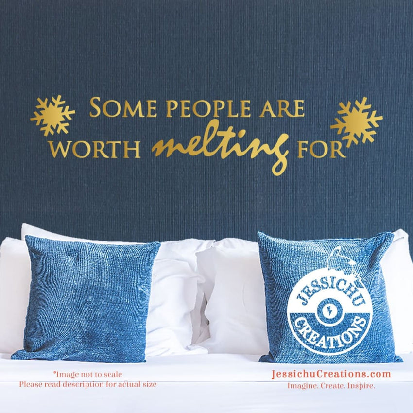 Some People Are Worth Melting For - Frozen Inspired Disney Quote Wall Vinyl Decal Decals