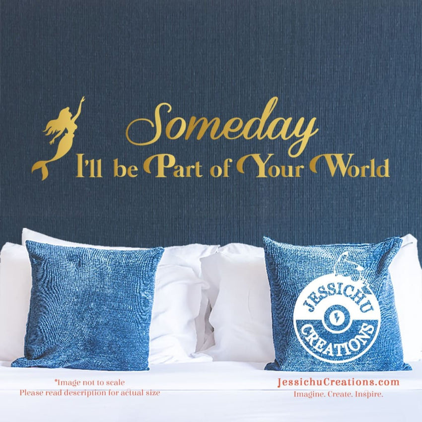 Someday I'll Be Part Of Your World - Little Mermaid Inspired Disney Quote Wall Vinyl Decal Decals