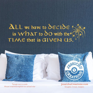 All We Have To Decide - Lord Of The Rings Inspired Geeky Quote Wall Vinyl Decal Decals