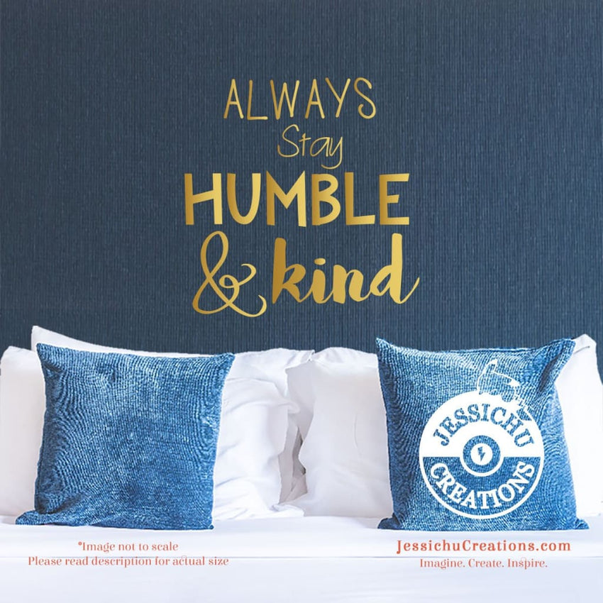 Always Stay Humble And Kind - Inspired Motivational Quote Wall Vinyl Decal Decals