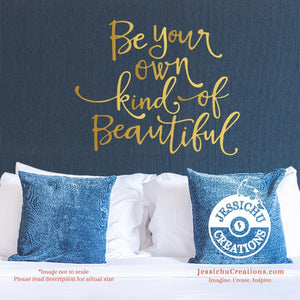 Be your own kind of beautiful - Inspired Motivational Quote Wall Vinyl Decal | Decals | Decals | Jessichu Creations