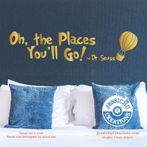 Oh the places youll go - Dr. Seuss Inspired Geeky Quote Wall Vinyl Decal Decals
