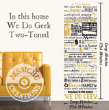 We Do Geek Wall Vinyl Decal - In This House Inspired Home Decals
