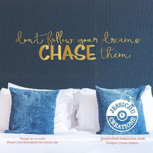 Don't follow your dreams chase them Inspirational Wall Vinyl Decal | Decals | Decals | Jessichu Creations
