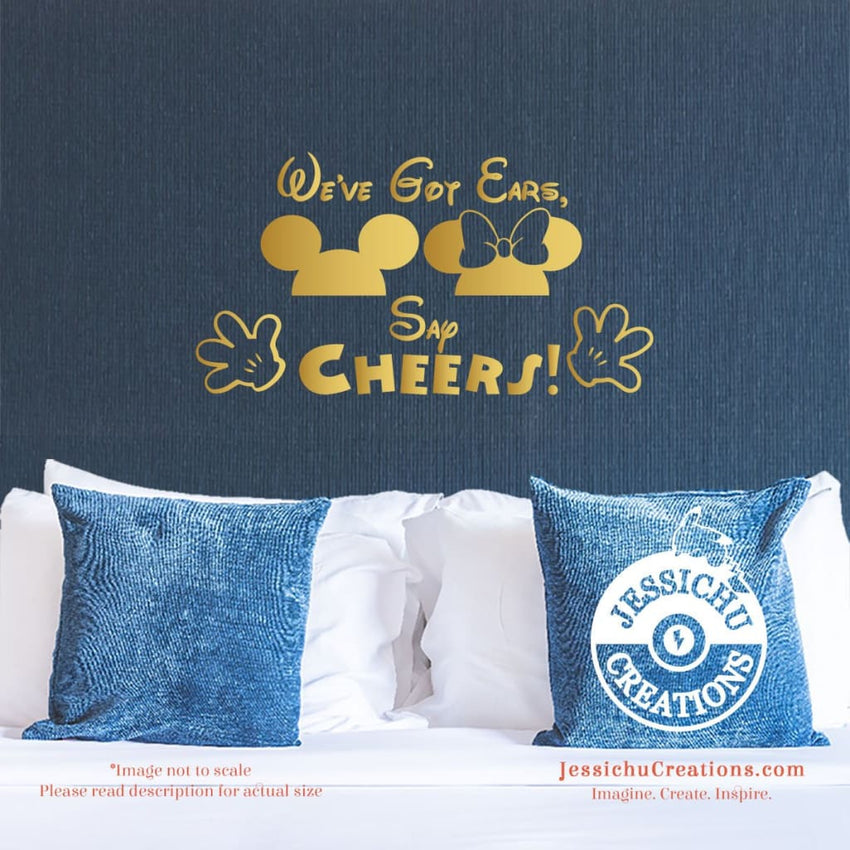 We've Got Ears Say Cheers! - Disney Inspired Wall Vinyl Decal Decals