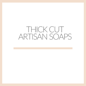 THICK CUT SOAPS ::VIP::