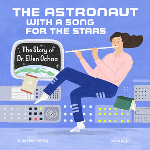 The Astronaut With a Song for the Stars: The Story of Dr. Ellen Ochoa by Julia Finley Mosca
