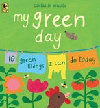 My Green Day: 10 Green Things I Can Do Today by Melanie Walsh