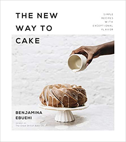 The New Way to Cake: Simple Recipes with Exceptional Flavor by Benjamina Ebuehi