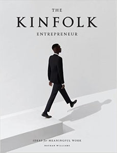 The Kinfolk Entrepreneur: Ideas for Meaningful Work by Nathan Williams (Hardcover)
