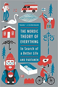 The Nordic Theory of Everything: In Search of a Better Life by Anu Partanen