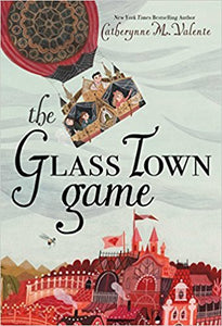 The Glass Town Game by Catherynne M. Valente (Hardcover)