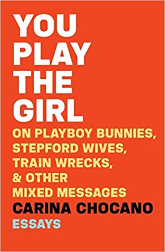 You Play the Girl: On Playboy Bunnies, Stepford Wives, Trainwrecks, & Other Mixed Messages by Carina Chocano