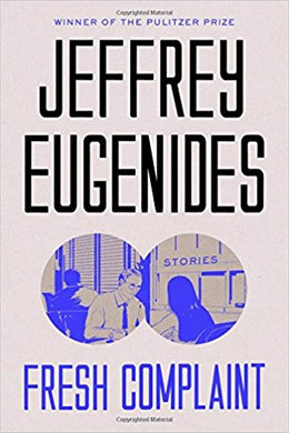 Fresh Complaint: Stories by Jeffrey Eugenides