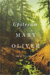 Upstream: Selected Essays by Mary Oliver