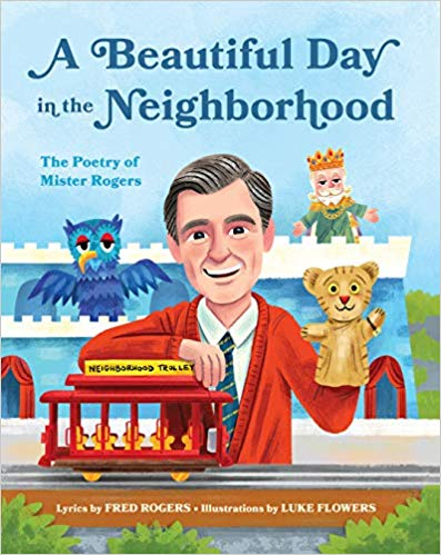 A Beautiful Day in the Neighborhood: The Poetry of Mister Rogers - lyrics by Fred Rogers