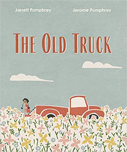The Old Truck by Jerome Pumphrey & Jarrett Pumphrey